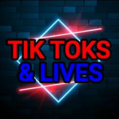 TIK TOKS & LIVES