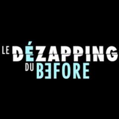 Le Dézapping du Before