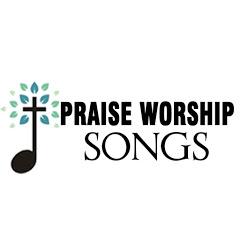 Praise Worship Songs