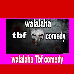 Walalaha Tbf Comedy