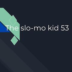 the slo-mo kid 53