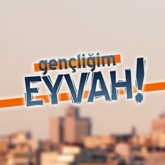 Gençliğim Eyvah