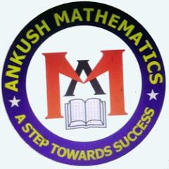 ANKUSH MATHEMATICS