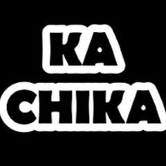 KA CHIKA