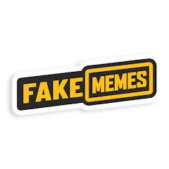 FAKE MEMES