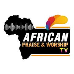 African Praise & Worship Tv- Praise & Worship