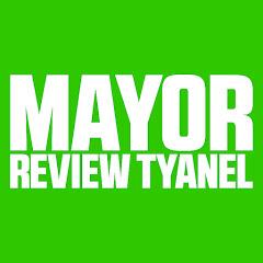 MAYOR REVIEW TYANEL