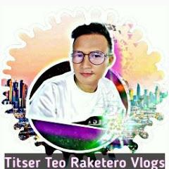 Titser Teo Raketero Vlogs