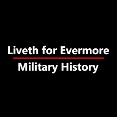 Liveth For Evermore: Military History
