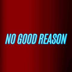 No good reason