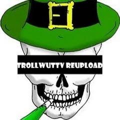 TrollwutTV Reuploader