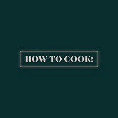 HOW TO COOK!