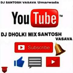 DJ SANTOSH VASAVA GUJARATI SONG Dj Dholki mix