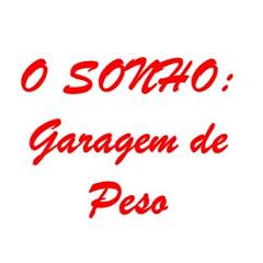 O Sonho: GARAGEM DE PESO
