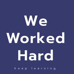 We Worked Hard