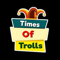 TIMES OF TROLLS