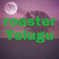 Roaster telugu
