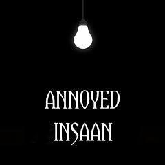 Annoyed Insaan