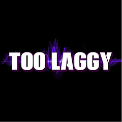 Too Laggy