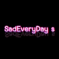 SadEveryDay s