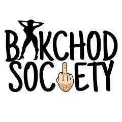 BAKCHOD SOCIETY