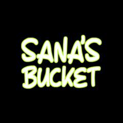 Sana's Bucket