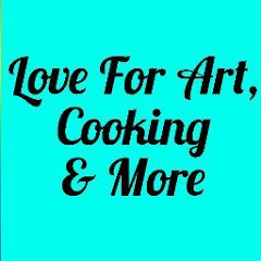 Love for Art, Cooking & More