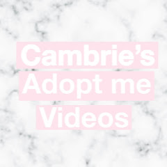 Cambrie's Adopt me videos シ