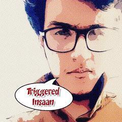 Triggered Insaan
