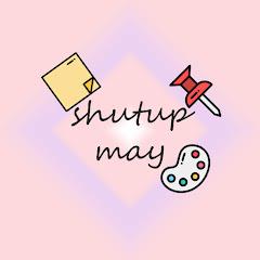 Shut up may