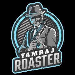 Yamraj Roaster