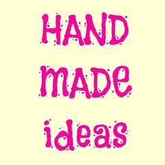 HAND MADE Ideas
