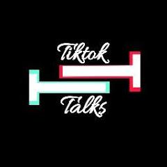 Tiktok Talks