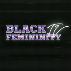 BLACK FEMININITY TV
