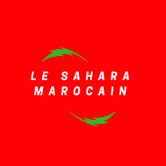 الصحراء المغربية Le Sahara Marocain