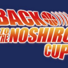 BACK TO THE NOSHIRO CUP能代カップを振り返る