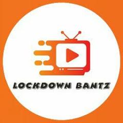 Lockdown Bantz