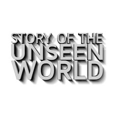 Story Of The UNSEEN WORLD