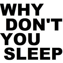 Why don't you sleep