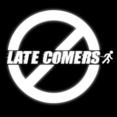 LATE COMERS