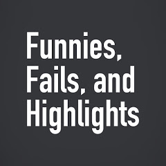 Funnies, Fails, and Highlights