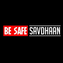 Be Safe Savdhaan