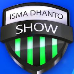 ISMA DHAANTO SHOW