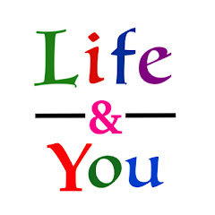 Life and You