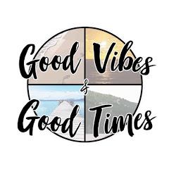 Good Vibes Good Times