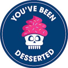 You've Been Desserted