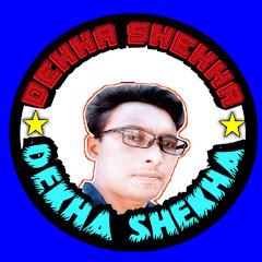DEKHA SHEKHA