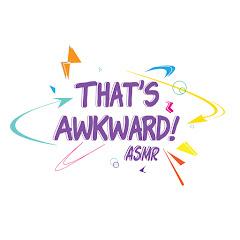 That's Awkward ASMR