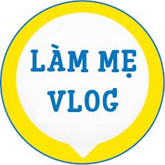 Làm Mẹ Vlog