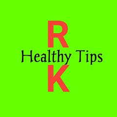 RK HEALTHY TIPS